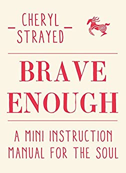 Brave Enough: A Mini Instruction Manual for the Soul by [Strayed, Cheryl]