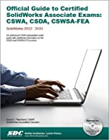 Official Guide to Certified SolidWorks Associate Exams: CSWA, CSDA, CSWSA-FEA 2012-2015