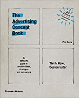 The Advertising Concept Book: Think Now, Design Later: A Complete Guide to Creative Ideas, Strategies and Campaigns
