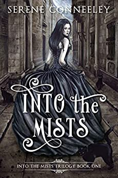 Into the Mists: Into the Mists Trilogy Book One by [Conneeley, Serene]