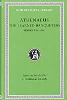 The Learned Banqueters, Volume I: Books 1-3.106e (Loeb Classical Library)