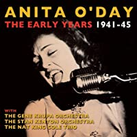 The Early Years 1941-45 by Anita O'Day (2013-11-05)