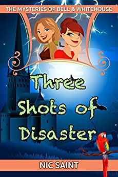 Three Shots of Disaster (The Mysteries of Bell & Whitehouse Book 3) by [Saint, Nic]