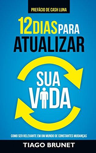 12 Dias para Atualizar Sua Vida: Como Ser Relevante em Um Mundo de Constantes Mudanças (Portuguese Edition)の詳細を見る