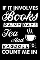 If It Involves Books Rainy Days Tea And Ragdoll Count Me In: Cute Ragdoll Ruled Notebook, Great Accessories & Gift Idea for Ragdoll Owner & Lover.default Ruled Notebook With An Inspirational Quote.