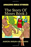 AMAZING BIBLE STORIES: The Story of Moses Book 5 (Uncle Aaron's Amazing Bible Stories)