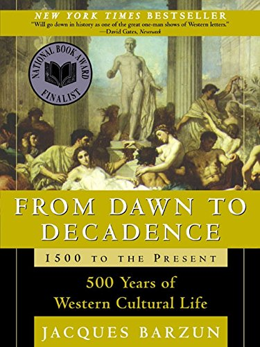 Download From Dawn to Decadence: 1500 to the Present: 500 Years of Western Cultural Life 0060928832