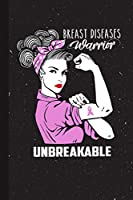 Breast Diseases Warrior Unbreakable: Breast Diseases Awareness Gifts Blank Lined Notebook Support Present For Men Women Pink Ribbon Awareness Month / Day Journal for Him Her