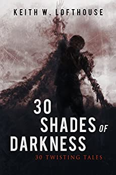 30 Shades of Darkness: 30 Twisting Tales by [Lofthouse, Keith W.]