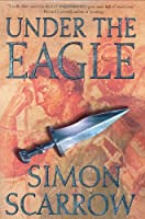 Under the Eagle: A Tale of Military Adventure and Reckless Heroism With the Roman Legions