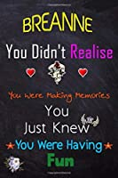 BREANNE, you didn't realise you were making memories: Lined Notebook, Journal Funny Love gift for Girls Men friends and family - great alternative to a card - Gift for BREANNE