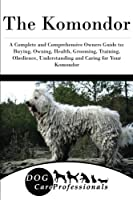 The Komondor: A Complete and Comprehensive Owners Guide