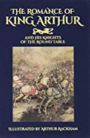 The Romance of King Arthur and His Knights of the Round Table (Calla Editions)