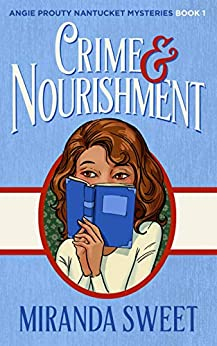Crime and Nourishment: A Cozy Mystery Novel (Angie Prouty Nantucket Cozy Mysteries Book 1) by [Sweet, Miranda]
