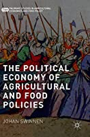 The Political Economy of Agricultural and Food Policies (Palgrave Studies in Agricultural Economics and Food Policy)