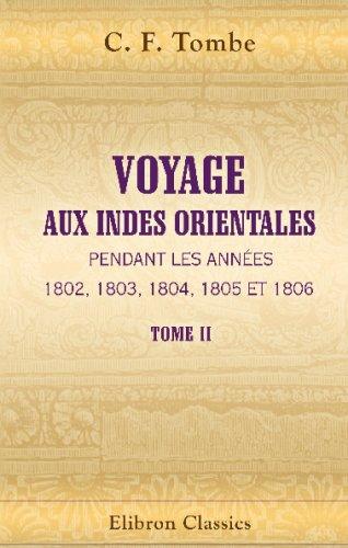 Voyage aux Indes Orientales, pendant les années 1802, 1803, 1804, 1805 et 1806: Revu et augmenté de plusieurs notes et éclaircissemens, par M. Sonnini. Tome 2