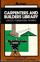 Carpenters and Builders Library: Layouts, Foundations, Framing v.3