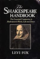 The Shakespeare Handbook: The Essential Companion to Shakespeare's Works, Life and Times
