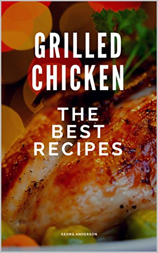 Grilled chicken: The best recipes (English Edition)
