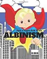 JUST A SUPER KID WITH ALBINISM: 200 page Notebook for men and boys with albinism to write in.   Large size 8x10