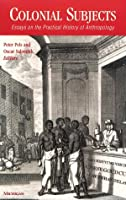 Colonial Subjects: Essays on the Practical History of Anthropology