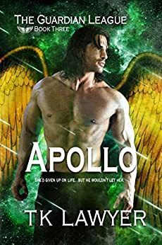 [Lawyer, T.K., Lawyer, T.K.]のApollo: Book Three - The GuardianLeague (The Guardian League 3) (English Edition)