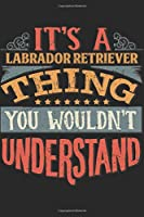 It's A Labrador Retriever Thing You Wouldn't Understand: Gift For Labrador Retriever Lover 6x9 Planner Journal