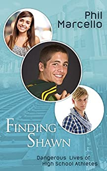 Finding Shawn (Dangerous Lives Of High School Athletes Book 1) by [Marcello, Phil]