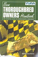 The New Thoroughbred Owners Handbook: An Essential Guide to Thoroughbred Ownership