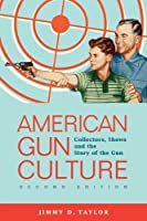 American Gun Culture: Collectors Shows and the Story of the Gun [並行輸入品]