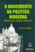 Nascimento Da Política Moderna. Maquiavel, Utopia, Reforma