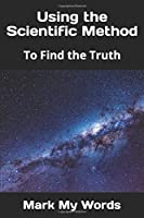 Using the Scientific Method: To Find the Truth (Philosophy of Science)