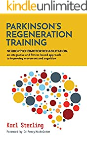 Parkinson's Regeneration Training: Neuropsychomotor Rehabilitation: an integrated and fitness-based approach to improving movement and cognition (English Edition)