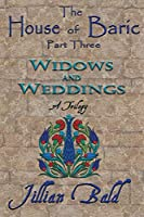 The House of Baric Part Three: Widows and Weddings (The House of Baric Trilogy)