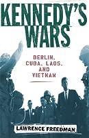 Kennedy's Wars: Berlin, Cuba, Laos, and Vietnam by Lawrence Freedman(2002-05-16)