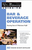 Bar & Beverage Operation: Ensuring Success & Maximum Profit (The Food Service Professionals Guide To, 11)