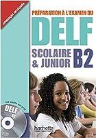 DELF Scolaire & Junior B2. Livre + CD audio + Transcription + Corrigés: Préparation à l'examen du DELF