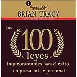 Las 100 leyes inquebrantables para el éxito empresarial y personal [The 100 Absolutely Unbreakable Laws for Business Success]