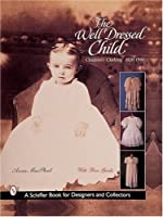 The Well-Dressed Child: Children's Clothing, 1820-1940