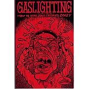 Gaslighting: How to Drive Your Enemies Crazy
