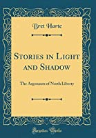 Stories in Light and Shadow: The Argonauts of North Liberty (Classic Reprint)