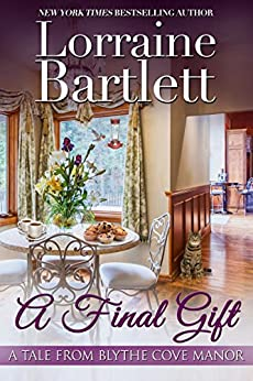 A Final Gift (A Tale From Blythe Cove Manor Book 2) by [Bartlett, Lorraine]
