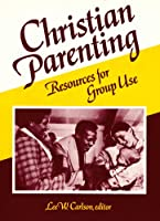 Christian Parenting: Resources for Group Use