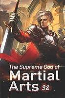 The Supreme God of Martial Arts 38: The Death Race (Living Martial Legend: A Cultivaion Novel)