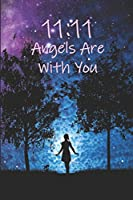11:11 Angels Are With You: Angel Number Journal 100 Lined Pages 6x9