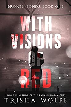 With Visions of Red (Broken Bonds Book 1) by [Wolfe, Trisha]