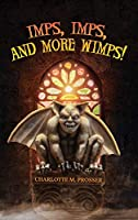 Imps, Imps, and More Whimps!