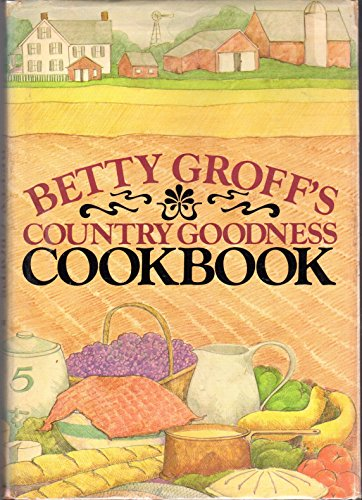 Download Betty Groff's Country goodness cookbook 0385121202