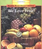 We Love Fruit! (Rookie Read-About Science)