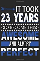 It Took 23 Years: Blank Lined Journal, Funny Happy 23rd Birthday Notebook, Logbook, Diary, Perfect Gift For 23 Year Old Boys And Girls